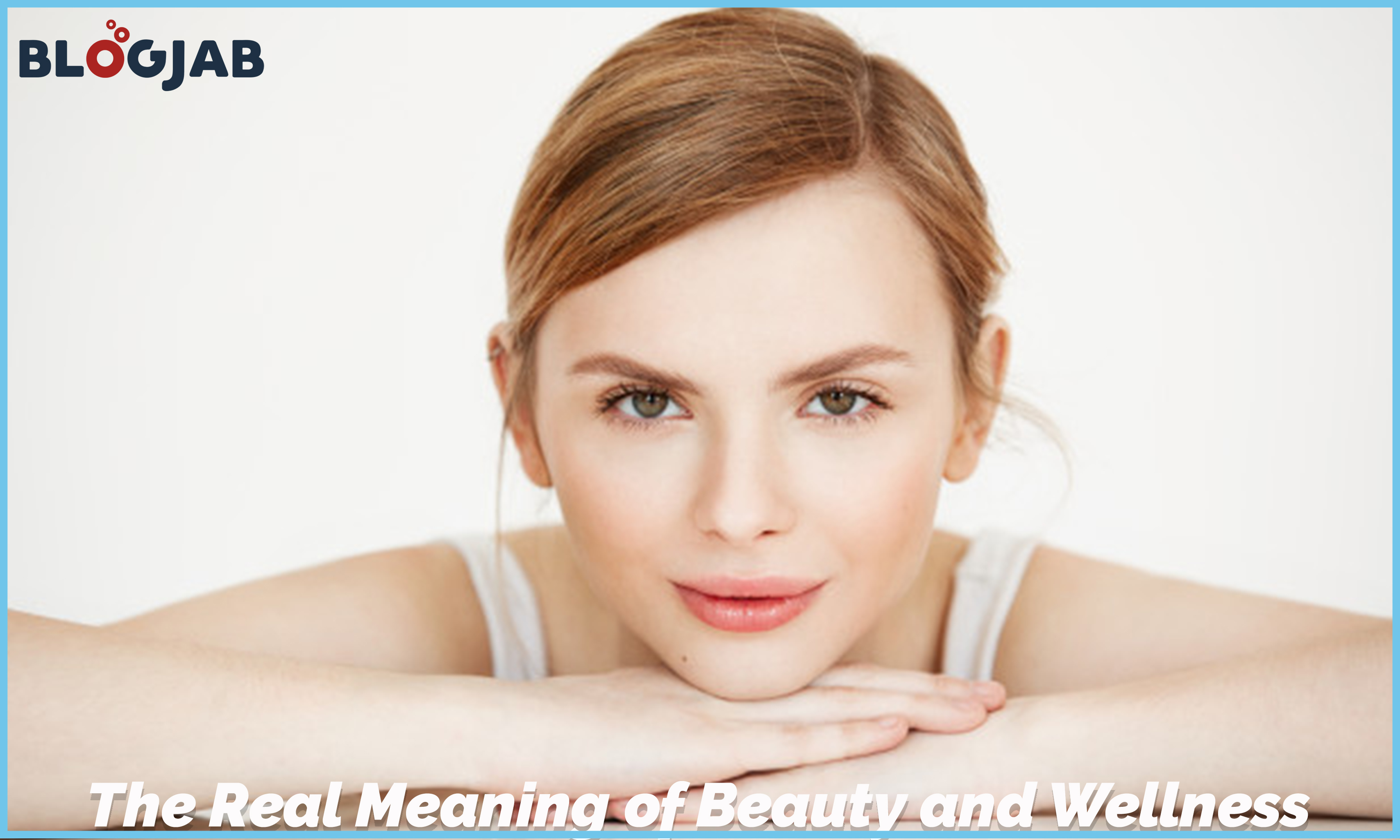 The Real Meaning of Beauty and Wellness