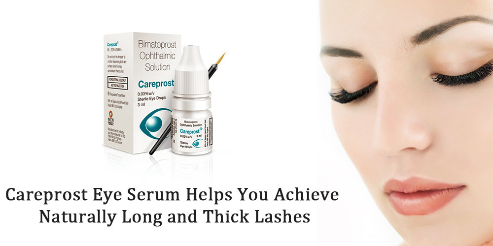 Careprost Eye Serum Helps You Achieve Naturally Long and Thick Lashes