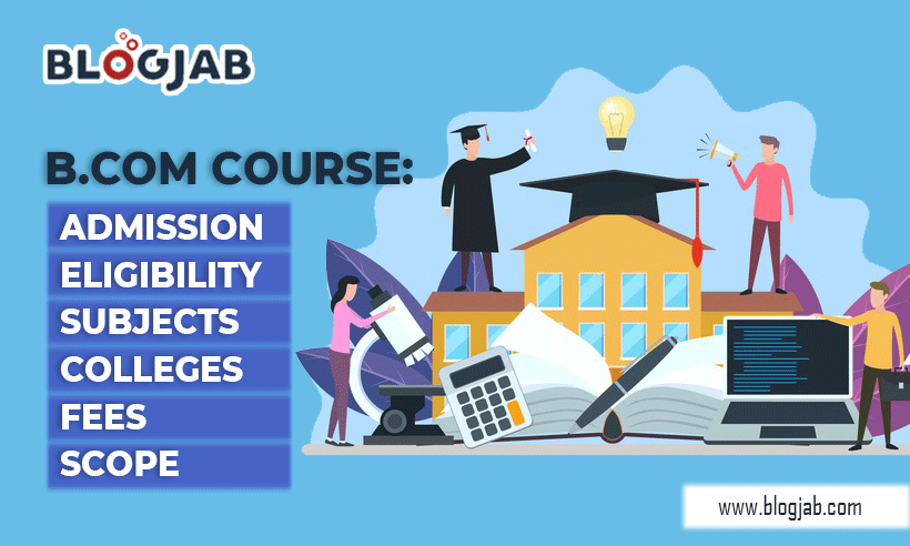 B.com course: Admission, Eligibility, Subjects, Colleges, Fees, Scope