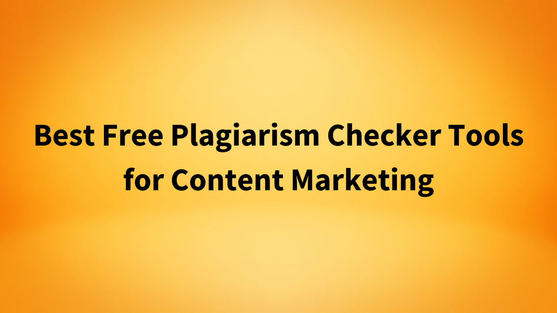 Best Free Plagiarism Checker Tools for Content Marketing